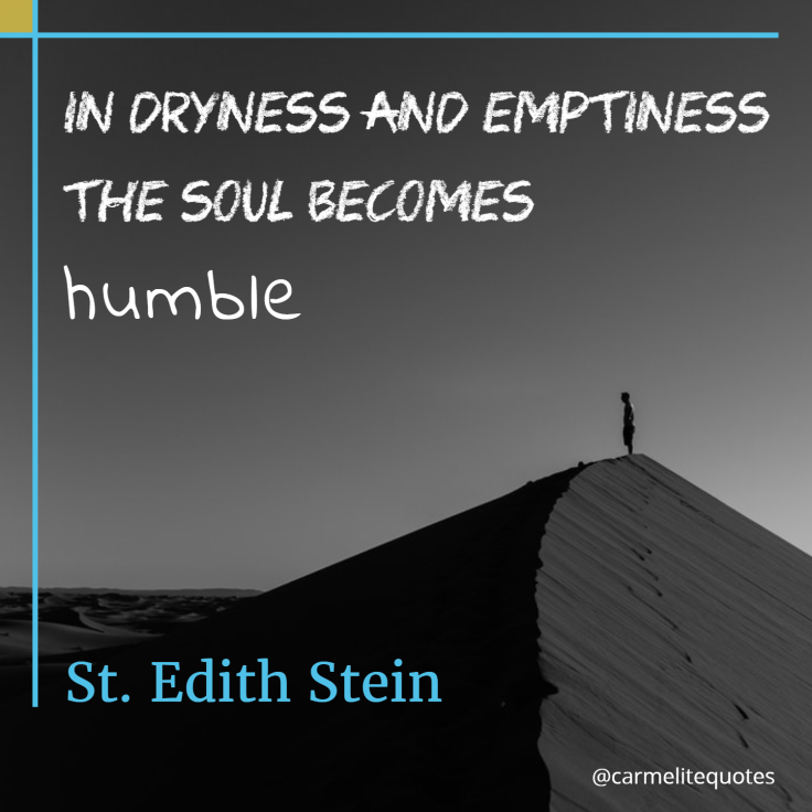 EDITH - In dryness and emptiness the soul becomes humble